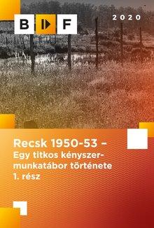 Recsk 1950-53 – Egy titkos kényszermunkatábor története 1. rész poster